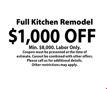 Full Kitchen Remodel $1,000 off Min. $8,000. Labor Only. Coupon must be presented at the time of estimate. Cannot be combined with other offers. Please call us for additional details.Other restrictions may apply.