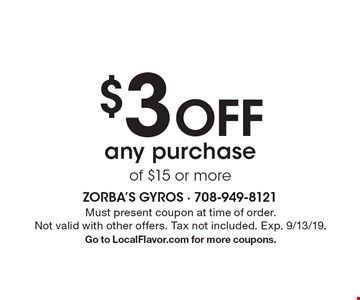 $3 Off any purchase of $15 or more. Must present coupon at time of order. Not valid with other offers. Tax not included. Exp. 9/13/19. Go to LocalFlavor.com for more coupons.