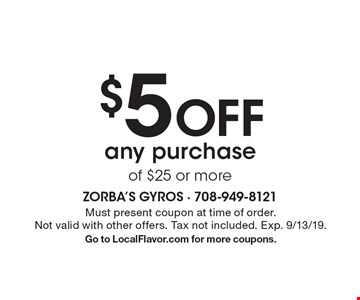 $5 Off any purchase of $25 or more. Must present coupon at time of order. Not valid with other offers. Tax not included. Exp. 9/13/19. Go to LocalFlavor.com for more coupons.