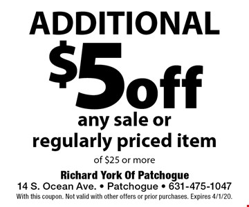 additional $5 off any sale or regularly priced item of $25 or more. With this coupon. Not valid with other offers or prior purchases. Expires 4/1/20.