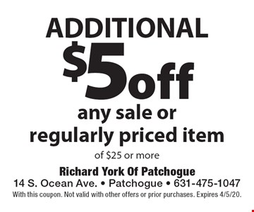 additional $5 off any sale or regularly priced item of $25 or more. With this coupon. Not valid with other offers or prior purchases. Expires 4/5/20.
