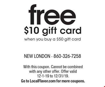 free $10 gift card when you buy a $50 gift card. With this coupon. Cannot be combined with any other offer. Offer valid12-1-19 to 12/31/19. Go to LocalFlavor.com for more coupons.