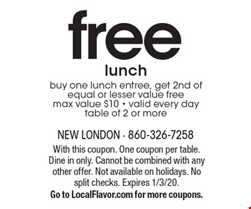 free lunch buy one lunch entree, get 2nd of equal or lesser value free max value $10 - valid every day table of 2 or more. With this coupon. One coupon per table. Dine in only. Cannot be combined with any other offer. Not available on holidays. No split checks. Expires 1/3/20. Go to LocalFlavor.com for more coupons.