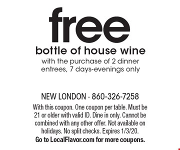 free bottle of house wine with the purchase of 2 dinner entrees, 7 days-evenings only. With this coupon. One coupon per table. Must be 21 or older with valid ID. Dine in only. Cannot be combined with any other offer. Not available on holidays. No split checks. Expires 1/3/20. Go to LocalFlavor.com for more coupons.