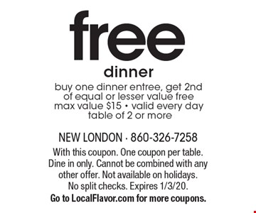 free dinner buy one dinner entree, get 2nd of equal or lesser value free max value $15 - valid every day table of 2 or more. With this coupon. One coupon per table. Dine in only. Cannot be combined with any other offer. Not available on holidays. No split checks. Expires 1/3/20. Go to LocalFlavor.com for more coupons.