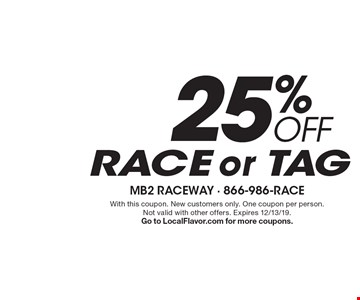 25% OFF RACE or TAG. With this coupon. New customers only. One coupon per person.Not valid with other offers. Expires 12/13/19. Go to LocalFlavor.com for more coupons.