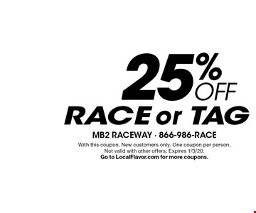 25% OFF RACE or TAG. With this coupon. New customers only. One coupon per person.Not valid with other offers. Expires 1/3/20. Go to LocalFlavor.com for more coupons.