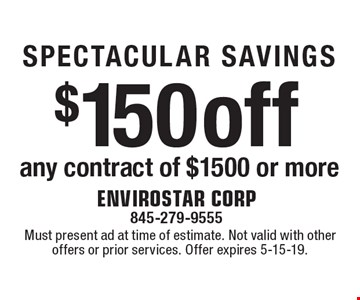 SPECTACULAR SAVINGS: $150 off any contract of $1500 or more. Must present ad at time of estimate. Not valid with other offers or prior services. Offer expires 5-15-19.