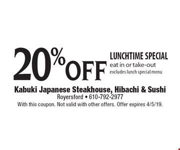 20% off lunchtime special. Eat in or take-out. Excludes lunch special menu. With this coupon. Not valid with other offers. Offer expires 4/5/19.