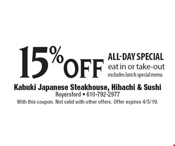 15% off all-day special. Eat in or take-out. Excludes lunch special menu. With this coupon. Not valid with other offers. Offer expires 4/5/19.