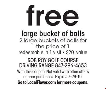 Free large bucket of balls. 2 large buckets of balls for the price of 1. Redeemable in 1 visit. $20 value. With this coupon. Not valid with other offers or prior purchases. Expires 7-26-19. Go to LocalFlavor.com for more coupons.