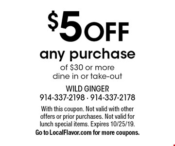$5 OFF any purchase of $30 or more dine in or take-out. With this coupon. Not valid with other offers or prior purchases. Not valid for  lunch special items. Expires 10/25/19. Go to LocalFlavor.com for more coupons.