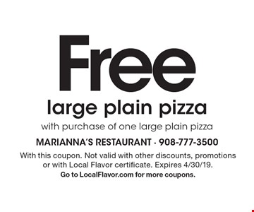 Free large plain pizza with purchase of one large plain pizza. With this coupon. Not valid with other discounts, promotions or with Local Flavor certificate. Expires 4/30/19. Go to LocalFlavor.com for more coupons.