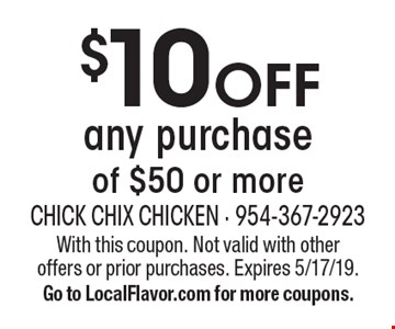 $10 OFF any purchase of $50 or more. With this coupon. Not valid with other offers or prior purchases. Expires 5/17/19. Go to LocalFlavor.com for more coupons.