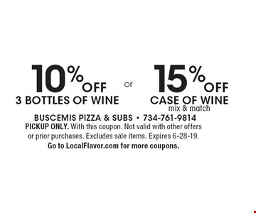 10% OFF 3 bottles of wine or 15% OFF case of wine mix & match. PICKUP ONLY. With this coupon. Not valid with other offers or prior purchases. Excludes sale items. Expires 6-28-19. Go to LocalFlavor.com for more coupons.