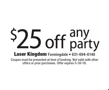 $25 off any party. Coupon must be presented at time of booking. Not valid with other offers or prior purchases. Offer expires 5-30-19.