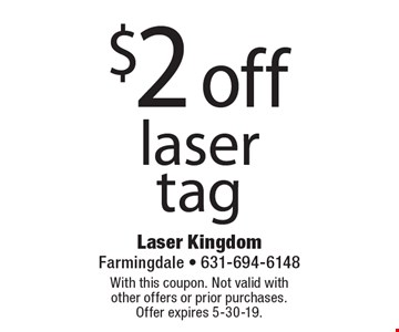 $2 off laser tag. With this coupon. Not valid with other offers or prior purchases. Offer expires 5-30-19.