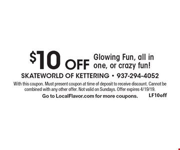 $10 OFF Glowing Fun, all in one, or crazy fun! With this coupon. Must present coupon at time of deposit to receive discount. Cannot be combined with any other offer. Not valid on Sundays. Offer expires 4/19/19. Go to LocalFlavor.com for more coupons.