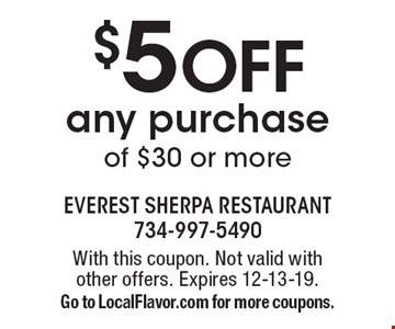 $5 OFF any purchase of $30 or more. With this coupon. Not valid with other offers. Expires 12-13-19. Go to LocalFlavor.com for more coupons.