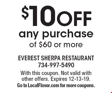 $10 OFF any purchase of $60 or more. With this coupon. Not valid with other offers. Expires 12-13-19. Go to LocalFlavor.com for more coupons.