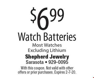 $6.99 Watch Batteries. Most Watches. Excluding Lithium. With this coupon. Not valid with other offers or prior purchases. Expires 2-7-20.