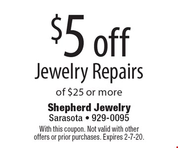 $5 off Jewelry Repairs of $25 or more. With this coupon. Not valid with other offers or prior purchases. Expires 2-7-20.