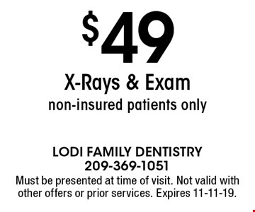 $49 X-Rays & Exam non-insured patients only. Must be presented at time of visit. Not valid with other offers or prior services. Expires 11-11-19.