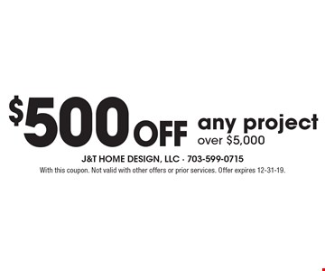 $500 off any project over $5,000. With this coupon. Not valid with other offers or prior services. Offer expires 12-31-19.