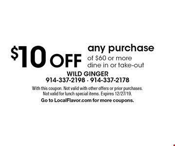 $10 OFF any purchase of $60 or more. Dine in or take-out. With this coupon. Not valid with other offers or prior purchases. Not valid for lunch special items. Expires 12/27/19. Go to LocalFlavor.com for more coupons.