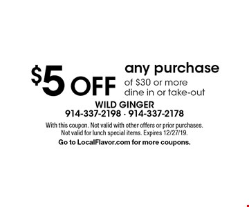 $5 OFF any purchase of $30 or more. Dine in or take-out. With this coupon. Not valid with other offers or prior purchases. Not valid for lunch special items. Expires 12/27/19. Go to LocalFlavor.com for more coupons.