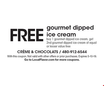 FREE gourmet dipped ice cream. Buy 1 gourmet dipped ice cream, get 2nd gourmet dipped ice cream of equal or lesser value free. With this coupon. Not valid with other offers or prior purchases. Expires 5-10-19. Go to LocalFlavor.com for more coupons.