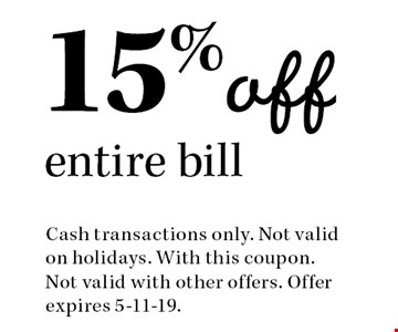 15% off entire bill. Cash transactions only. Not valid on holidays. With this coupon. Not valid with other offers. Offer expires 5-11-19.