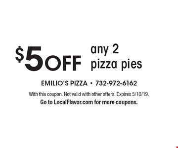 $5 OFF any 2 pizza pies. With this coupon. Not valid with other offers. Expires 5/10/19. Go to LocalFlavor.com for more coupons.