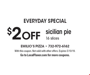 Everyday Special $2 OFF sicilian pie 16 slices. With this coupon. Not valid with other offers. Expires 5/10/19. Go to LocalFlavor.com for more coupons.