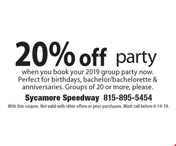 20% off party when you book your 2019 group party now. Perfect for birthdays, bachelor/bachelorette & anniversaries. Groups of 20 or more, please. . With this coupon. Not valid with other offers or prior purchases. Must call before 6-14-19.