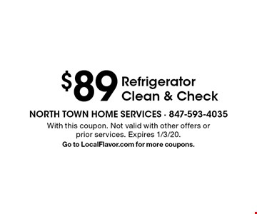 $89 Refrigerator Clean & Check. With this coupon. Not valid with other offers or prior services. Expires 1/3/20. Go to LocalFlavor.com for more coupons.