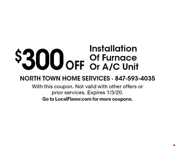 $300 Off Installation Of Furnace Or A/C Unit. With this coupon. Not valid with other offers or prior services. Expires 1/3/20. Go to LocalFlavor.com for more coupons.