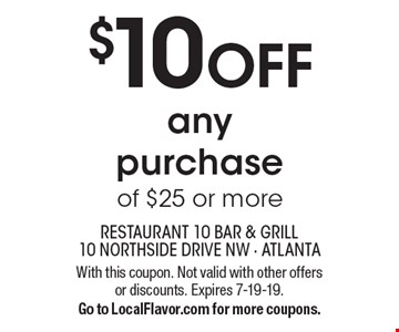 $10 OFF any purchase of $25 or more. With this coupon. Not valid with other offers or discounts. Expires 7-19-19. Go to LocalFlavor.com for more coupons.