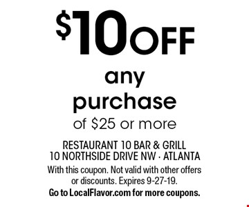 $10 OFF any purchase of $25 or more. With this coupon. Not valid with other offers or discounts. Expires 9-27-19. Go to LocalFlavor.com for more coupons.