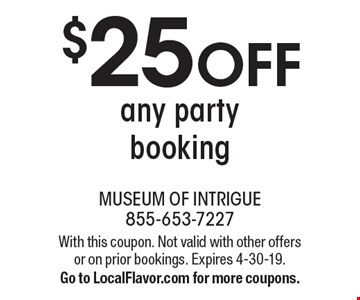 $25 off any party booking. With this coupon. Not valid with other offers or on prior bookings. Expires 4-30-19. Go to LocalFlavor.com for more coupons.