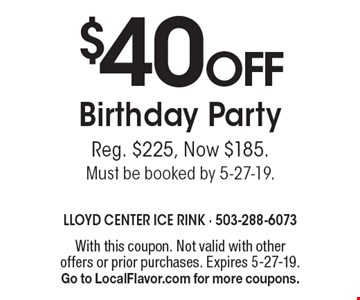 $40 off Birthday Party Reg. $225, Now $185. Must be booked by 5-27-19. With this coupon. Not valid with other offers or prior purchases. Expires 5-27-19. Go to LocalFlavor.com for more coupons.