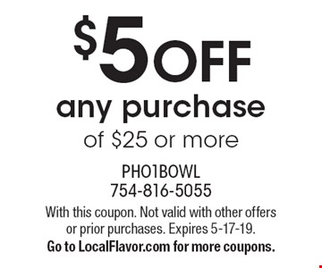 $5 OFF any purchase of $25 or more. With this coupon. Not valid with other offers or prior purchases. Expires 5-17-19. Go to LocalFlavor.com for more coupons.