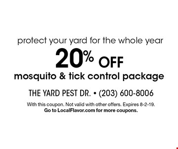 protect your yard for the whole year 20% OFF mosquito & tick control package. With this coupon. Not valid with other offers. Expires 8-2-19.Go to LocalFlavor.com for more coupons.