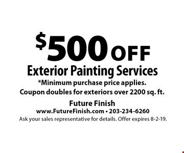 $500 Off Exterior Painting Services *Minimum purchase price applies. Coupon doubles for exteriors over 2200 sq. ft.. Ask your sales representative for details. Offer expires 8-2-19.