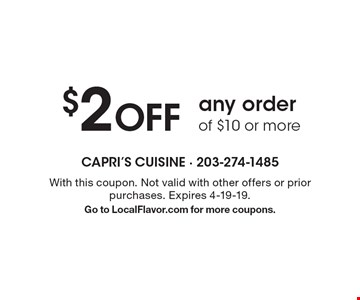 $2 OFF any order of $10 or more. With this coupon. Not valid with other offers or prior purchases. Expires 4-19-19. Go to LocalFlavor.com for more coupons.