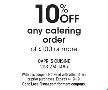 10% OFF any catering order of $100 or more. With this coupon. Not valid with other offers or prior purchases. Expires 4-19-19. Go to LocalFlavor.com for more coupons.