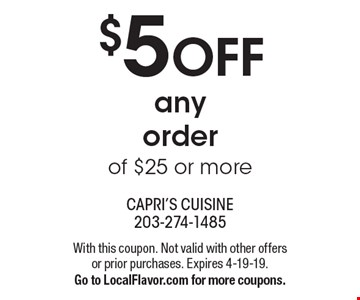 $5 OFF any order of $25 or more. With this coupon. Not valid with other offers or prior purchases. Expires 4-19-19. Go to LocalFlavor.com for more coupons.