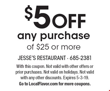 $5 OFF any purchase of $25 or more. With this coupon. Not valid with other offers or prior purchases. Not valid on holidays. Not valid with any other discounts. Expires 5-3-19. Go to LocalFlavor.com for more coupons.