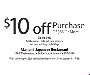 $10 off Purchase Of $55 Or More Dine In Only. Valid on dinner only, not valid on lunch. Not valid on Fridays or holidays. With this coupon. Not valid with other offers. Offer expires 5-17-19.