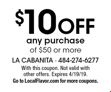 $10 OFF any purchase of $50 or more. With this coupon. Not valid with other offers. Expires 4/19/19.Go to LocalFlavor.com for more coupons.